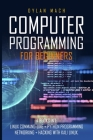 COMPUTER PROGRAMMING For Beginners: 4 books in 1: LINUX Command-Line, Python Programming, Networking, Hacking with Kali Linux Cover Image