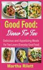 Good Food: Dinner For Two: Delicious and Appetizing Meals for Two Lovers (Everyday Good Food) Cover Image