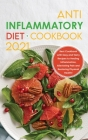Anti-Inflammatory Diet Cookbook 2021: Best Cookbook with Easy and Tasty Recipes to Healing Inflammation, Alleviating Pain and Restoring Physical Healt Cover Image