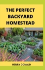 The Perfect Backyard Homestead Cover Image