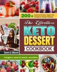The Effortless Keto Dessert Cookbook: 200+ Delicious & Easy, Sugar-free, Ketogenic Dessert Recipes. (ketogenic cakes & sweets, smoothies) Cover Image