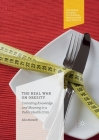 The Real War on Obesity: Contesting Knowledge and Meaning in a Public Health Crisis (Palgrave Studies in Science) Cover Image