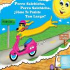 Perro Salchicha, Perro Salchicha, ¿cómo Te Pusiste Tan Largo?: Wiener Dog, Wiener Dog, How'd You Get So Long? Cover Image