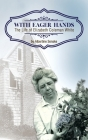 With Eager Hands The Life of Elizabeth Coleman White Cover Image