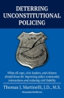 Deterring Unconstitutional Policing: What all cops, civic leaders, and citizens should know for improving police community interactions and reducing c Cover Image