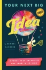 Your Next Big Idea: Improve Your Creativity and Problem-Solving Cover Image