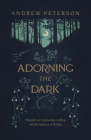 Adorning the Dark: Thoughts on Community, Calling, and the Mystery of Making Cover Image
