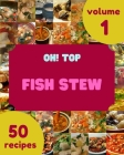 Oh! Top 50 Fish Stew Recipes Volume 1: A Fish Stew Cookbook You Will Love Cover Image