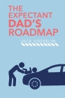 The New Expectant Dad's Roadmap: From Dude to New Father and How to Be Prepared for the Next 9 Months and After Cover Image
