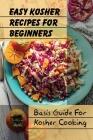 Easy Kosher Recipes For Beginners: Basis Guide For Kosher Cooking: Easy Kosher Baking Recipe Cover Image