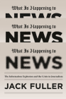 What Is Happening to News: The Information Explosion and the Crisis in Journalism Cover Image