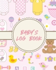 Baby's Log Book: For New Moms - Newborn - Pitter Patter - Neonatal Cover Image