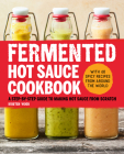 Fermented Hot Sauce Cookbook: A Step-By-Step Guide to Making Hot Sauce from Scratch Cover Image