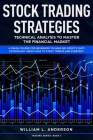 Stock Trading Strategies: Technical Analysis to Master the Financial Market. A Crash Course for Beginners to Make Big Profits Fast! Psychology a Cover Image