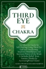 Third Eye Chakra: An Effective Guide for Self-Healing Using Third Eye Awakening, Improving Mindfulness and Expanding Mind Power. Include Cover Image