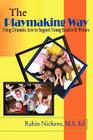 The Playmaking Way: Using Dramatic Arts to Support Young Readers and Writers Cover Image