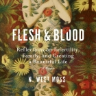 Flesh & Blood Lib/E: Reflections on Infertility, Family, and Creating a Bountiful Life: A Memoir Cover Image