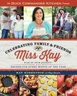 The Duck Commander Kitchen Presents Celebrating Family and Friends: Recipes for Every Month of the Year Cover Image
