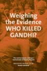 Weighing the Evidence: Who Killed Gandhi?: The Justice Jeevan Lal Kapur Commission of Inquiry Report Cover Image