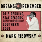 Dreams to Remember Lib/E: Otis Redding, Stax Records, and the Transformation of Southern Soul Cover Image