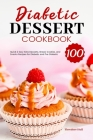 Diabetic Dessert Cookbook: 100 Quick & Easy Keto Desserts, Bread, Cookies, and Snacks Recipes for Diabetic and Pre-Diabetic Cover Image