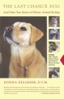The Last Chance Dog: And Other True Stories of Holistic Animal Healing Cover Image