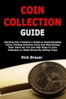 Coin Collection Guide: Starting Coin Collector's Guide to Understanding Coins, Finding Valuable Coins and Maintaining Their Value So You Can Cover Image