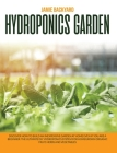 Hydroponics Garden: Discover How to Build an Inexpensive Garden at Home Even if You Are a Beginner. The Ultimate DIY Hydroponics System fo Cover Image