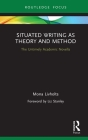Situated Writing as Theory and Method: The Untimely Academic Novella (Routledge Advances in Research Methods) Cover Image