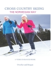 Cross Country Skiing -- The Norwegian Way: Second Edition -- Video Enhanced -- Color Edition Cover Image