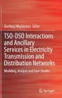 Tso-Dso Interactions and Ancillary Services in Electricity Transmission and Distribution Networks: Modeling, Analysis and Case-Studies Cover Image
