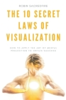 The 10 Secret Laws of Visualization: How to Apply the Art of Mental Projection to Obtain Success Cover Image