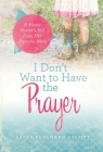 I Don't Want to Have the Prayer: A Messy Pastor's Kid Does Her Memory Work Cover Image