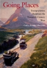 Going Places: Transportation Redefines the Twentieth-Century West (American West in the Twentieth Century) Cover Image