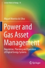 Power and Gas Asset Management: Regulation, Planning and Operation of Digital Energy Systems (Lecture Notes in Energy #72) Cover Image