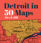 Detroit in 50 Maps Cover Image
