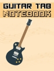 Guitar Tab Notebook: 6 String Guitar Chord and Tablature Staff Music Paper, Blank Guitar Tab Notebook Cover Image