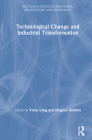 Technological Change and Industrial Transformation (Routledge Studies in Innovation) Cover Image