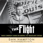 The Flight: Charles Lindbergh's Daring and Immortal 1927 Transatlantic Crossing Cover Image