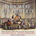 They Were Her Property: White Women as Slave Owners in the American South Cover Image