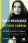 God's Messenger: The Astounding Achievements of Mother Cabrini: A Novel Based on the Life of Mother Frances X. Cabrini Cover Image