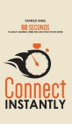 Connect Instantly: 60 Seconds to Likability, Meaningful Connections, and Hitting It Off With Anyone Cover Image