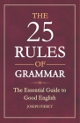 The 25 Rules of Grammar: The Essential Guide to Good English Cover Image