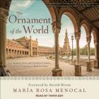 The Ornament of the World: How Muslims, Jews, and Christians Created a Culture of Tolerance in Medieval Spain Cover Image