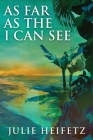As Far As The I Can See: Large Print Edition Cover Image