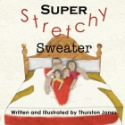 Super, Stretchy Sweater: A children's story that goes just that little further! Cover Image
