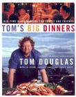Tom's Big Dinners: Big-Time Home Cooking for Family and Friends Cover Image