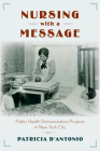 Nursing with a Message: Public Health Demonstration Projects in New York City (Critical Issues in Health and Medicine) Cover Image