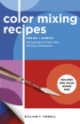Color Mixing Recipes for Oil & Acrylic: Mixing recipes for more than 450 color combinations Cover Image