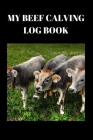 My Beef Calving log book: : Including calf id cow id birthday sex birthd weight notes, Record sheets to Track your Calves Cattle Cow Cover Image